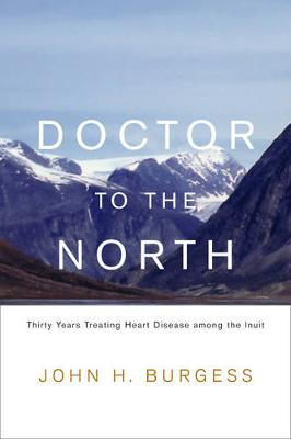 Doctor to the North: Thirty Years Treating Heart Disease among the Inuit - Footprints Series (Hardback)