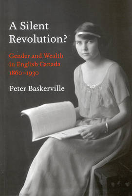 A Silent Revolution?: Gender and Wealth in English Canada, 1860-1930 (Paperback)