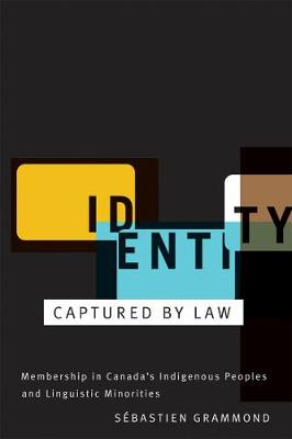 Identity Captured by Law: Membership in Canada's Indigenous Peoples and Linguistic Minorities (Paperback)