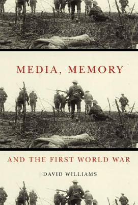 Media, Memory, and the First World War - McGill-Queen's Studies in the Hist of Id (Hardback)
