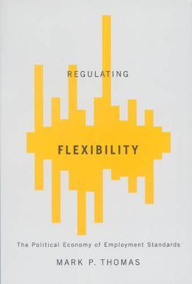 Regulating Flexibility: The Political Economy of Employment Standards (Hardback)