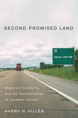 Second Promised Land: Migration to Alberta and the Transformation of Canadian Society (Hardback)