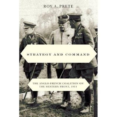 Strategy and Command: The Anglo-French Coalition on the Western Front, 1914 (Hardback)