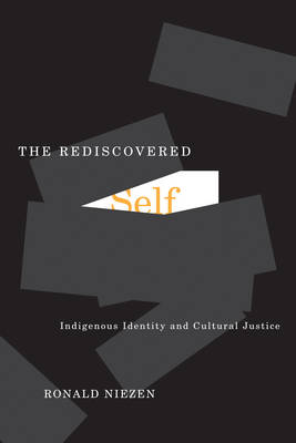 The Rediscovered Self: Indigenous Identity and Cultural Justice - McGill-Queen's Native and Northern Series (Paperback)