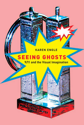 Seeing Ghosts: 9/11 and the Visual Imagination (Hardback)