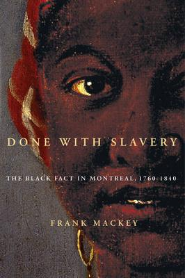 Done with Slavery: The Black Fact in Montreal, 1760-1840 - Studies on the History of Quebec/Etudes d'histoire du Quebec (Hardback)