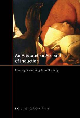 An Aristotelian Account of Induction: Creating Something from Nothing - NONE (Paperback)