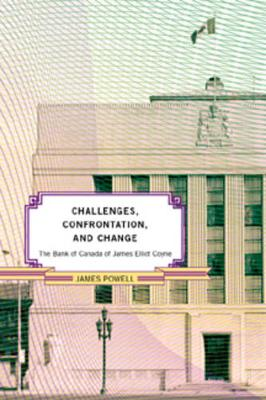The Bank of Canada of James Elliot Coyne: Challenges, Confrontation, and Change (Hardback)
