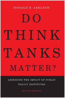 Do Think Tanks Matter?: Assessing the Impact of Public Policy Institutes, Second Edition (Paperback)
