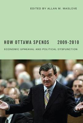 How Ottawa Spends, 2009-2010: Economic Upheaval and Political Dysfunction (Paperback)