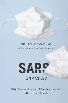 SARS Unmasked: Risk Communication of Pandemics and Influenza in Canada - McGill-Queen's/Associated Medical Services Studies in the History of Medicine, H (Paperback)