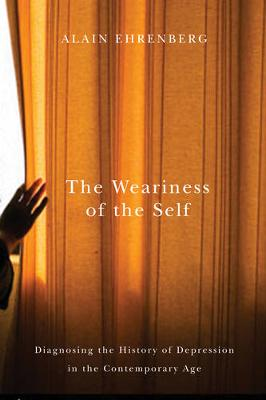 The Weariness of the Self: Diagnosing the History of Depression in the Contemporary Age (Hardback)