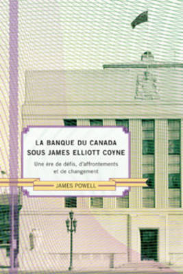 La Banque du Canada sous James Eliot Coyne: Une Ere de Defis, d'Affrontements et de Changement (Hardback)