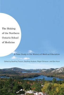 The Making of the Northern Ontario School of Medicine: A Case Study in the History of Medical Education (Hardback)