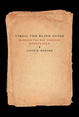Virgil the Blind Guide: Marking the Way through the Divine Comedy (Hardback)