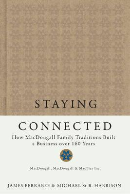 Staying Connected: How MacDougall Family Traditions Built a Business over 160 Years (Hardback)