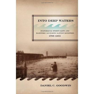 Into Deep Waters: Evangelical Spirituality and Maritime Calvinistic Baptist Ministers, 1790-1855 - NONE (Hardback)
