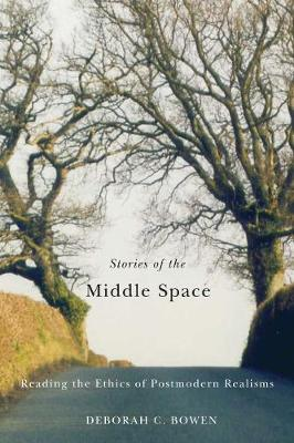 Stories of the Middle Space: Reading the Ethics in Postmodern Realisms (Hardback)