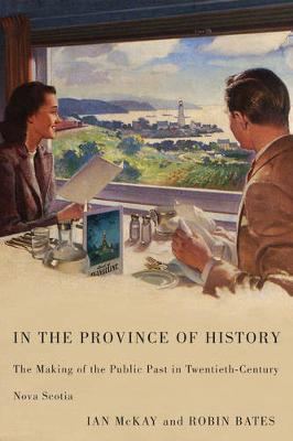 In the Province of History: The Making of the Public Past in Twentieth-Century Nova Scotia (Paperback)
