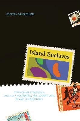 Island Enclaves: Offshoring Strategies, Creative Governance, and Subnational Island Jurisdictions (Hardback)