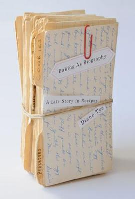 Baking as Biography: A Life Story in Recipes (Hardback)