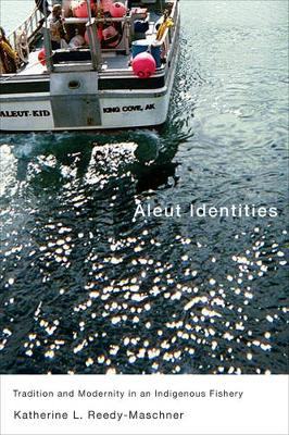 Aleut Identities: Tradition and Modernity in an Indigenous Fishery - McGill-Queen's Native and Northern Series (Paperback)