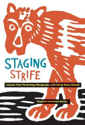 Staging Strife: Lessons from Performing Ethnography with Polish Roma Women (Hardback)