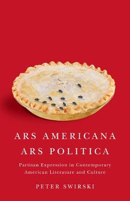 Ars Americana, Ars Politica: Partisan Expression in Contemporary American Literature and Culture (Paperback)