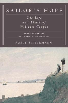 Sailor's Hope: The Life and Times of William Cooper, Agrarian Radical in an Age of Revolutions (Hardback)