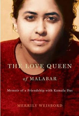 The Love Queen of Malabar: Memoir of a Friendship with Kamala Das (Hardback)