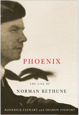 Phoenix: The Life of Norman Bethune (Hardback)