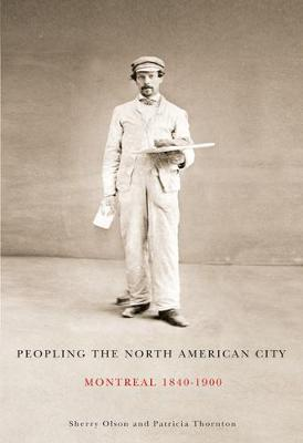Peopling the North American City: Montreal, 1840-1900 - Carleton Library Series (Hardback)