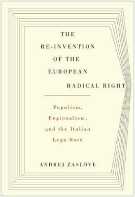 The Re-invention of the European Radical Right: Populism, Regionalism, and the Italian Lega Nord (Hardback)