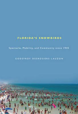 Florida's Snowbirds: Spectacle, Mobility, and Community since 1945 (Hardback)