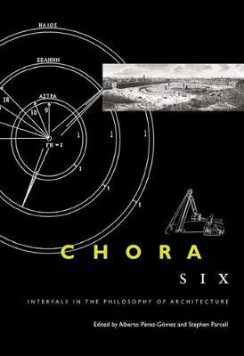 Chora 6: Intervals in the Philosophy of Architecture - CHORA: Intervals in the Philosophy of Architecture (Hardback)