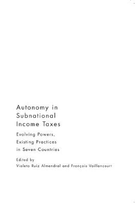 Autonomy in Subnational Income Taxes: Evolving Powers, Existing Practices in Seven Countries (Hardback)