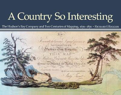 A Country So Interesting: The Hudson's Bay Company and Two Centuries of Mapping, 1670-1870 - Rupert's Land Record Society Series (Paperback)
