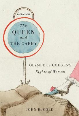 Between the Queen and the Cabby: Olympe de Gouges's Rights of Woman - NONE (Hardback)
