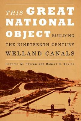 This Great National Object: Building the Nineteenth-Century Welland Canals (Hardback)
