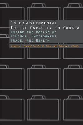 Intergovernmental Policy Capacity in Canada: Inside the Worlds of Finance, Environment, Trade, and Health (Paperback)
