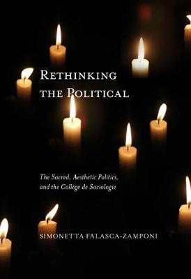 Rethinking the Political: The Sacred, Aesthetic Politics, and the College de Sociologie - McGill-Queen's Studies in the Hist of Id (Hardback)