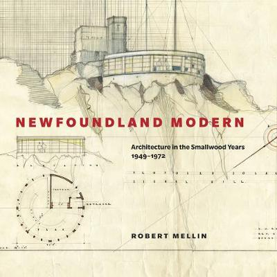 Newfoundland Modern: Architecture in the Smallwood Years, 1949-1972 - McGill-Queen's/Beaverbrook Canadian Foundation Studies in Art History (Hardback)