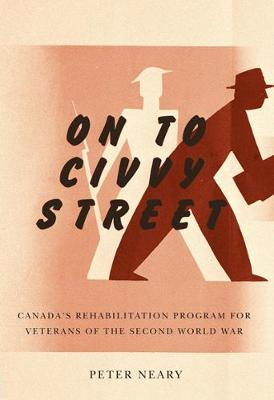 On to Civvy Street: Canada's Rehabilitation Program for Veterans of the Second World War (Hardback)