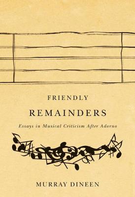 Friendly Remainders: Essays in Music Criticism after Adorno (Paperback)