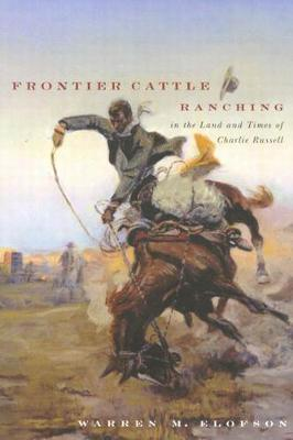 Frontier Cattle Ranching in the Land and Times of Charlie Russell (Paperback)