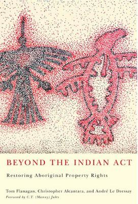 Beyond the Indian Act: Restoring Aboriginal Property Rights (Paperback)