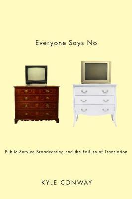 Everyone Says No: Public Service Broadcasting and the Failure of Translation (Hardback)