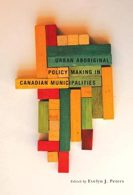 Urban Aboriginal Policy Making in Canadian Municipalities - Fields of Governance: Policy Making in Canadian Municipalities (Paperback)