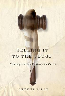 Telling It to the Judge: Taking Native History to Court - McGill-Queen's Native and Northern Series (Hardback)