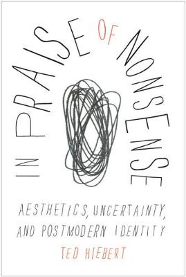 In Praise of Nonsense: Aesthetics, Uncertainty, and Postmodern Identity (Paperback)